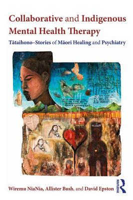 Image for Collaborative and Indigenous Mental Health Therapy: T?taihono ? Stories of M?ori Healing and Psychiatry (Writing Lives: Ethnographic Narratives)