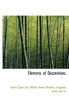 Elements of Quaternions., Joly, Charles Jasper; Hamilton, William Rowan
