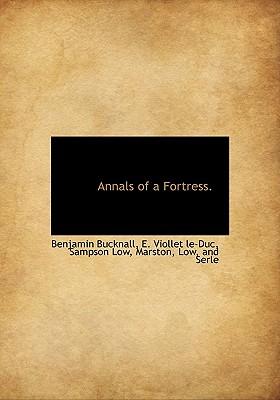 Annals of a Fortress., Bucknall, Benjamin; le-Duc, E. Viollet