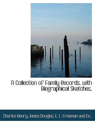 A Collection of Family Records, with Biographical Sketches,, Douglas, Charles Henry James