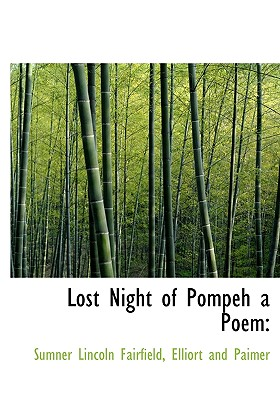 Lost Night of Pompeh a Poem, Fairfield, Sumner Lincoln