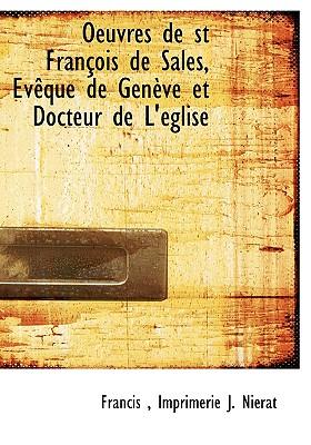 Oeuvres de st Fran�ois de Sales, �v�que de Gen�ve et Docteur de L'�glise (French Edition), Francis