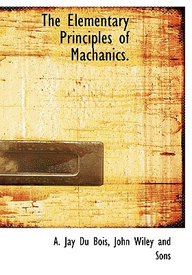 The Elementary Principles of Machanics., Du Bois, A. Jay
