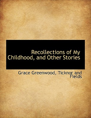 Recollections of My Childhood, and Other Stories, Greenwood, Grace