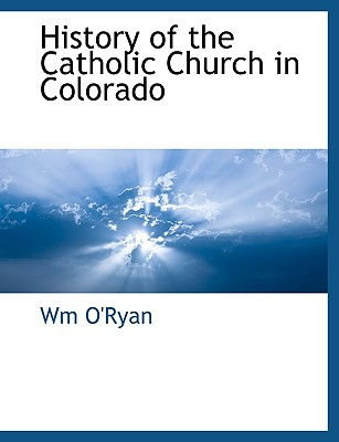 History of the Catholic Church in Colorado, O'Ryan, Wm