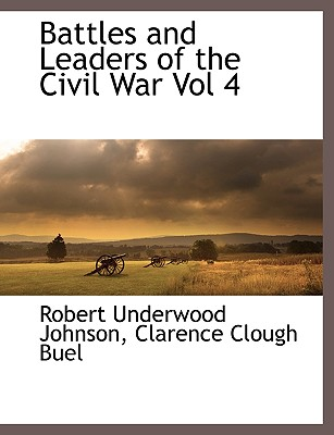 Battles and Leaders of the Civil War Vol 4, Johnson, Robert Underwood; Buel, Clarence Clough