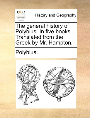The general history of Polybius. In five books. Translated from the Greek by Mr. Hampton., Polybius.