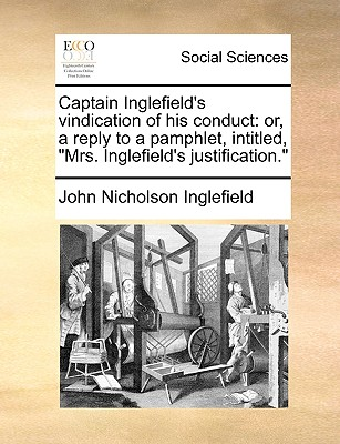 """Image for Captain Inglefield's vindication of his conduct: or, a reply to a pamphlet, intitled, """"Mrs. Inglefield's justification."""""""