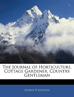 The Journal of Horticulture, Cottage Gardener, Country Gentleman, Johnson, George W