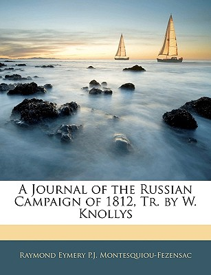 A Journal of the Russian Campaign of 1812, Tr. by W. Knollys, Montesquiou-Fezensac, Raymond Eymery P.J