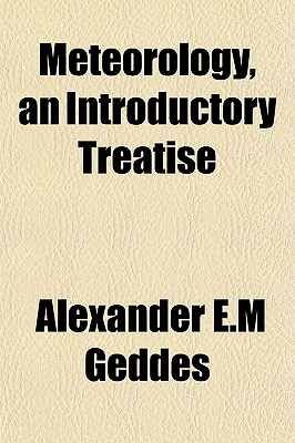 Meteorology, an Introductory Treatise, Geddes, Alexander E.M