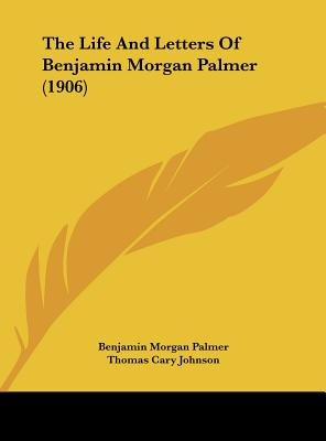 Image for The Life And Letters Of Benjamin Morgan Palmer (1906)