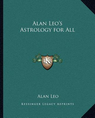 Alan Leo's Astrology for All, Alan Leo (Author)