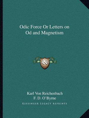 Odic Force Or Letters on Od and Magnetism, Von Reichenbach, Karl; O'Byrne, F. D.