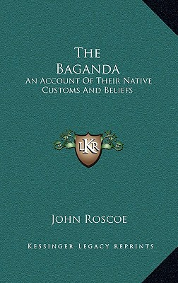 The Baganda: An Account Of Their Native Customs And Beliefs, Roscoe, John