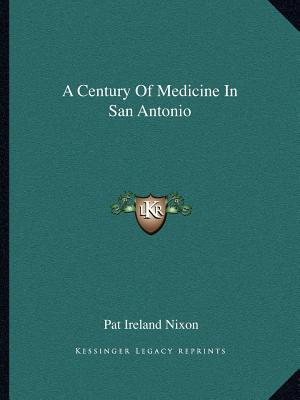 A Century Of Medicine In San Antonio, Nixon, Pat Ireland