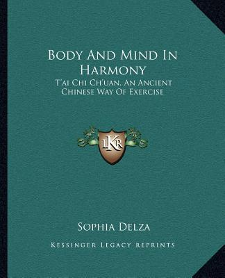 Body And Mind In Harmony: T'ai Chi Ch'uan, An Ancient Chinese Way Of Exercise, Delza, Sophia
