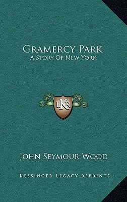 Gramercy Park: A Story Of New York, John Seymour Wood (Author)