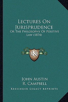 Lectures On Jurisprudence: Or The Philosophy Of Positive Law (1874), Austin, John