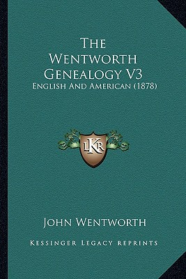 The Wentworth Genealogy V3: English And American (1878), Wentworth, John