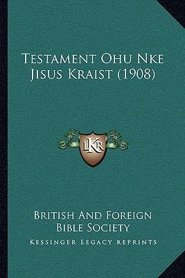 Testament Ohu Nke Jisus Kraist (1908) (Igbo Edition), British And Foreign Bible Society