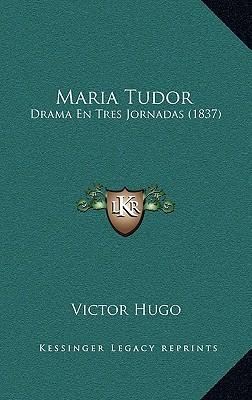 Maria Tudor: Drama En Tres Jornadas (1837) (Spanish Edition), Hugo, Victor