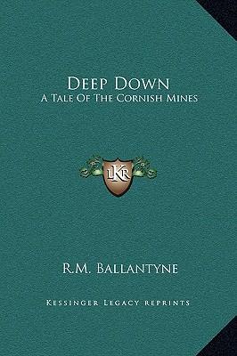Deep Down: A Tale Of The Cornish Mines, Ballantyne, R.M.