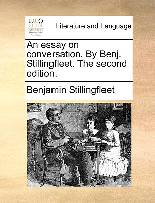 An essay on conversation. By Benj. Stillingfleet. The second edition., Stillingfleet, Benjamin