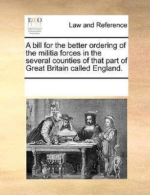 Image for A bill for the better ordering of the militia forces in the several counties of that part of Great Britain called England.