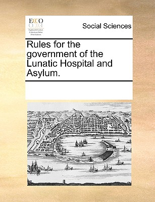 Rules for the government of the Lunatic Hospital and Asylum., Multiple Contributors, See Notes