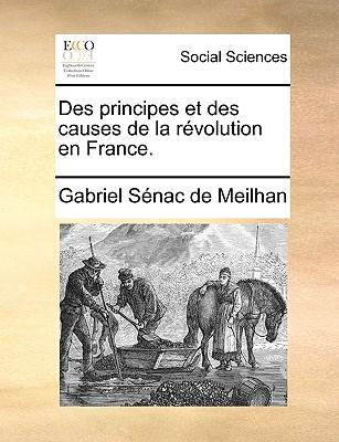 Des principes et des causes de la r�volution en France. (French Edition), S�nac de Meilhan, Gabriel