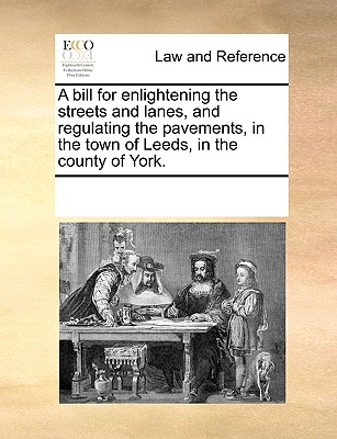 Image for A bill for enlightening the streets and lanes, and regulating the pavements, in the town of Leeds, in the county of York.