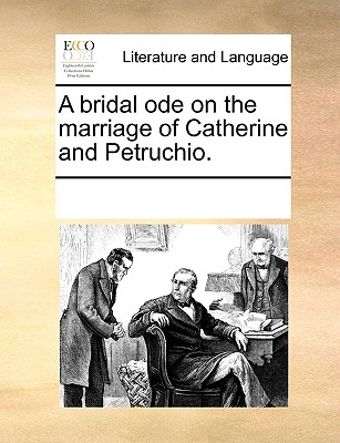 Image for A bridal ode on the marriage of Catherine and Petruchio.