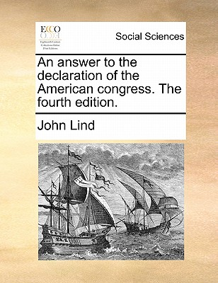 An answer to the declaration of the American congress. The fourth edition., Lind, John
