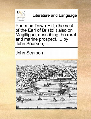Image for Poem on Down-Hill, (the seat of the Earl of Bristol,) also on Magilligan, describing the rural and marine prospect, ... by John Searson, ...