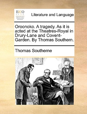 Oroonoko. A tragedy. As it is acted at the Theatres-Royal in Drury-Lane and Covent-Garden. By Thomas Southern., Southerne, Thomas