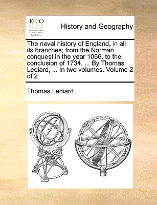 Image for The naval history of England, in all its branches; from the Norman conquest in the year 1066. to the conclusion of 1734. ... By Thomas Lediard, ... In two volumes.  Volume 2 of 2