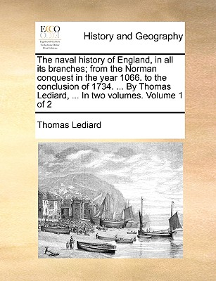 The naval history of England, in all its branches; from the Norman conquest in the year 1066. to the conclusion of 1734. ... By Thomas Lediard, ... In two volumes.  Volume 1 of 2, Lediard, Thomas