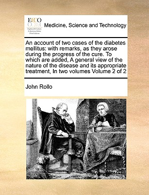 Image for An account of two cases of the diabetes mellitus: with remarks, as they arose during the progress of the cure. To which are added, A general view of ... treatment, In two volumes  Volume 2 of 2