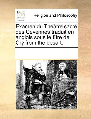 Examen du The�tre sacr� des Cevennes traduit en anglois sous le t�tre de Cry from the desart. (French Edition), Multiple Contributors, See Notes