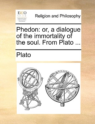 Image for Phedon: or, a dialogue of the immortality of the soul. From Plato ...