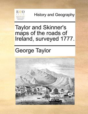 Taylor and Skinner's maps of the roads of Ireland, surveyed 1777., Taylor, George