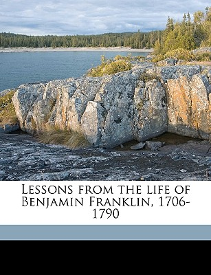 Image for Lessons from the life of Benjamin Franklin, 1706-1790