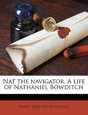 Nat the navigator. A life of Nathaniel Bowditch