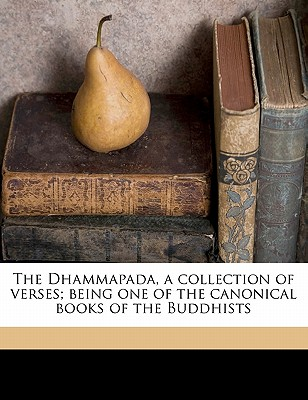 The Dhammapada, a collection of verses; being one of the canonical books of the Buddhists, M�ller, F Max 1823-1900 tr