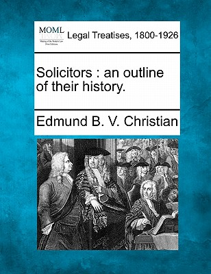 Solicitors: an outline of their history., Christian, Edmund B. V.