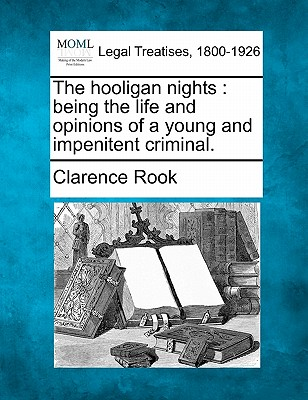 The hooligan nights: being the life and opinions of a young and impenitent  criminal., Rook, Clarence