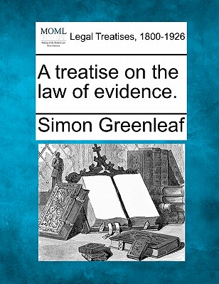 A treatise on the law of evidence., Greenleaf, Simon