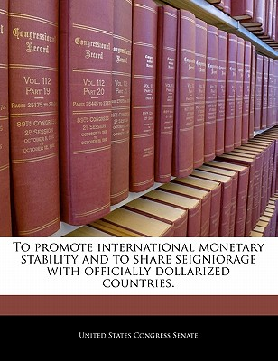 To promote international monetary stability and to share seigniorage with officially dollarized countries.