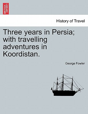Image for Three years in Persia; with travelling adventures in Koordistan.